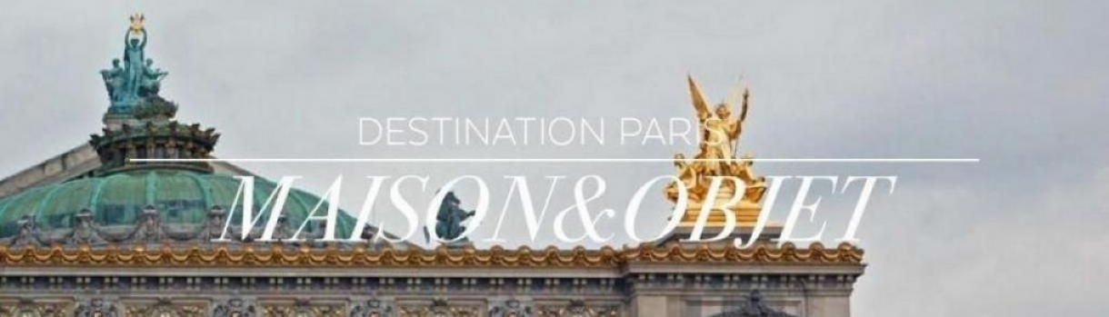 Destination Maison&Objet;